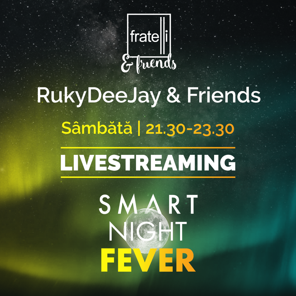 SMART NIGHT FEVER – Fratelli Social Events în Live Stream – azi la ora 21:30